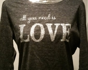 All you need is LOVE Shirt, Valentines gift for Mom, Daughter, Girlfriend