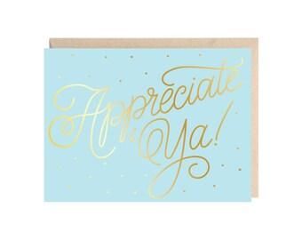 Appreciate Ya! (Gold Foil Stamped Thank You Greeting Card)