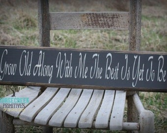 Grow Old Along With Me The Best Is Yet To Be, Rustic, Grow Old Sign