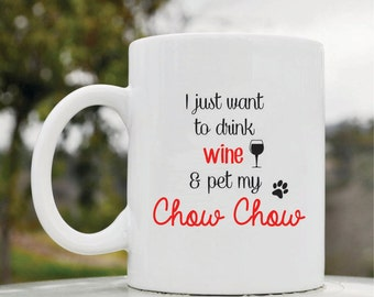 Slap-Art™ I just want to drink wine and pet my Chow Chow dog pet 11oz coffee mug cup