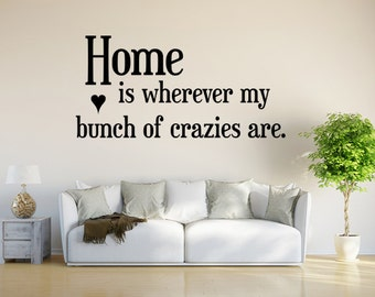 Home Is Wherever My Bunch Of Crazies Are Vinyl Wall Decal Wall Decals For Living Room Funny Sayings Wall Art My Bunch Of Crazies Decal