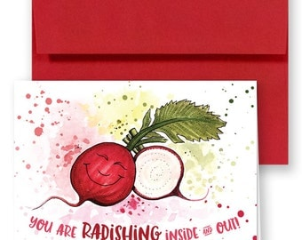 You are RADISHING, inside and out! Greeting Card Pun.
