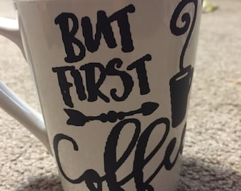 Ceramic mug- but first coffee