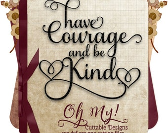 Have Courage and be Kind Quote Svg Dxf Eps Png Cutting Files