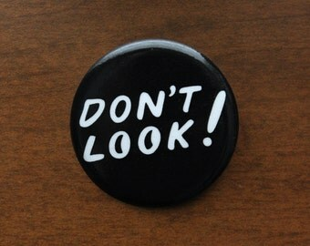 "Don't Look 1.25"" Pin"