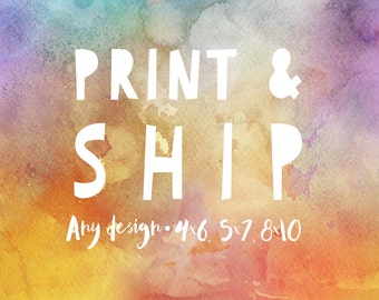 Print and Ship service - Any design - choose from 4x6, 5x7 or 8x10