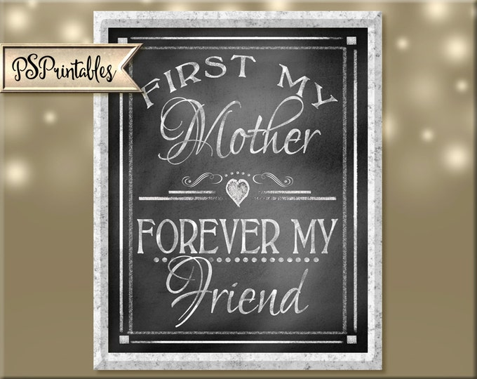 First My Mother-Forever My Friend - MOTHERS DAY art DIY Digital Instant Download 4 sizes - Rustic Heart Chalkboard Collection-moms day gift