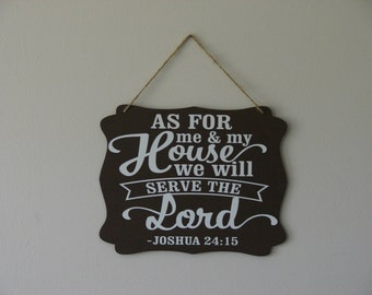 As for me & my House we will serve the Lord Joshua 24:15 . hanging sign, Plaque, with vinyl saying