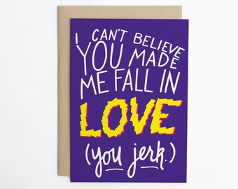 Valentine's Day Card - You Made Me Fall in Love (You Jerk) - Love Card, Card for Boyfriend, Card for Girlfriend, Anniversary Card/C-279