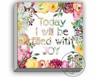 inspirational wall art on canavs, floral wall art, today i will be filled with joy, quote on canvas, inspirational home decor
