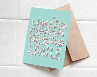 You're Bacon Me Smile Card (1)