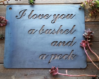 I Love you a bushel and a peck Rustic Raw Steel Quote Sign and Sayings, Inspirational Sign, Metal Sign, Wedding, Anniversary, Song Quote