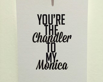 Friends quote print - You're the Chandler to my Monica.