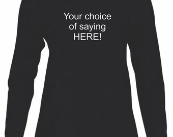 Black Long Sleeve Tee with Saying of your choice!