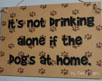 It's Not Drinking Alone If The Dog's At Home Sign Wine Beer Liquor