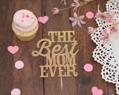 Best Mom Ever Cake Topper, Happy Birthday Mom, Cake topper for Mother's birthday, Cake topper for Mothers Day