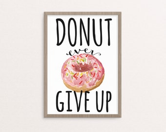 Donut Ever Give Up  Watercolor Print, Donut Quote Print, Downloadable Art, Motivational Quote, Home Decor
