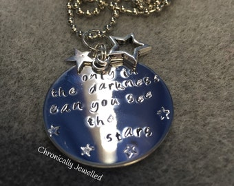 Only in the darkness can you see the stars- hand stamped pendant necklace