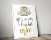 Coffee print, Life is too...