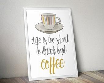 Coffee print, Life is too short to drink bad coffee, Typography print, Coffee gift, Coffee home decor, Coffee wall art, Coffee lover