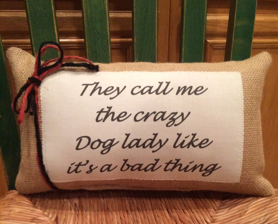 Crazy Dog Lady Saying Pillow They Call Me The Crazy
