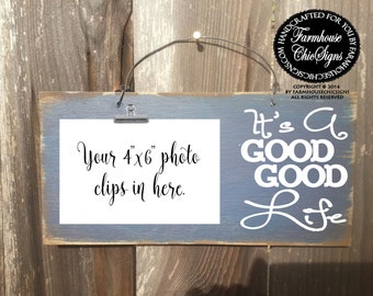 Its a good good life, photo holder, picture frame, inspirational sign, uplifting sign, photo frame, good life, best life, uplifting gift