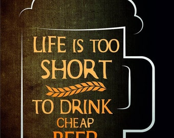 """Life is too short to drink Cheap Beer Aluminum Plus Rustic Sign, 12 """"x 16"""""""