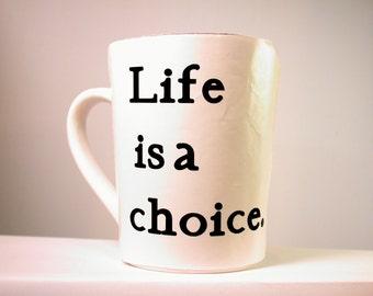mugs Coffee Mugs Life is a Choice Ceramic, Coffee Mug- Tea Cup - Coffee Cup
