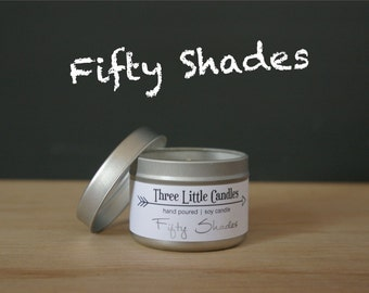 Fifty Shades Soy Candle - 2oz, 4oz or 8oz Tins