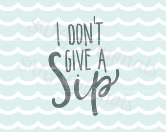 Coffee SVG I don't give a sip SVG Vector file. Cute for so many uses! Cricut Explore and more! Coffee Fun SVG