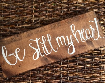 Wood signs. Be still my heart, religius signs, romantic signs, cute signs for the home.