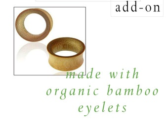 Have your plugs made with bamboo tunnels