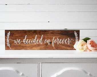 We Decided On Forever Sign- Wood Wedding Sign- Engagement Photo Prop- Wedding Photo Prop- Rustic Wedding Sign- Rustic Wedding Decor