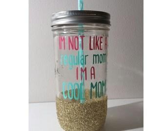 Mason Jar Tumbler // I'm not like a regular mom I'm a cool mom