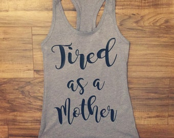 Tired as a mother tank top, tee, shirt