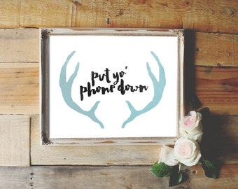 Put Yo' Phone Down | Instant Download | Antlers | Print
