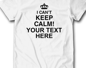 Cant keep calm etsy i cant keep calm your text here shirt custom create your own design announcement pronofoot35fo Gallery