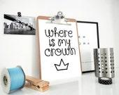 Playroom Decor, Printable Print - Where is My Crown,  Crown Print, Prince Print, Princess Print, Nursery Poster, Kids Room Decor, Baby Gift