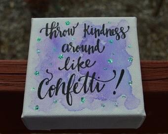Inspirational Mini Canvas. Throw kindness around like confetti...4x4 canvas print. Hand Lettered. Script Font. Sparkle.