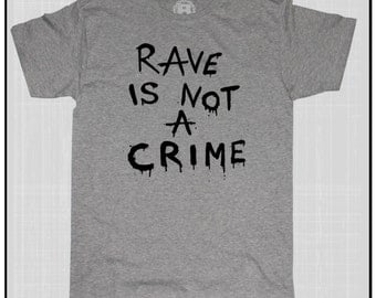 Rave Is Not A Crime T shirt EDM House Music Hard Style Dj Music