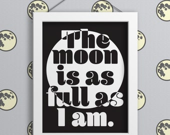 The Moon is as Full as I Am Print - Minimalist. Home Decor. Wall Art. Typography Art. Wall Decor. Typography Poster. Funny. Gift. Print.