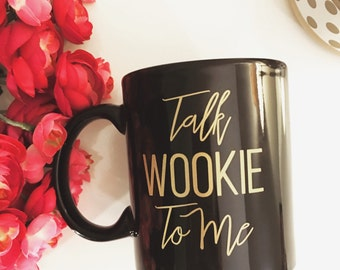 Talk Wookie To Me- Mug
