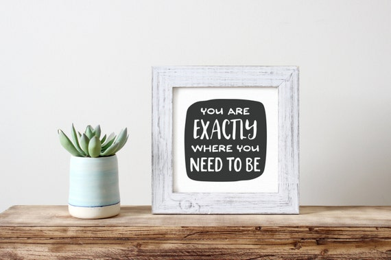 Printable Art, Inspirational Quote, You Are Exactly Where You Need to Be, Motivational Print, Typography Quote Prints, Digital Download Art