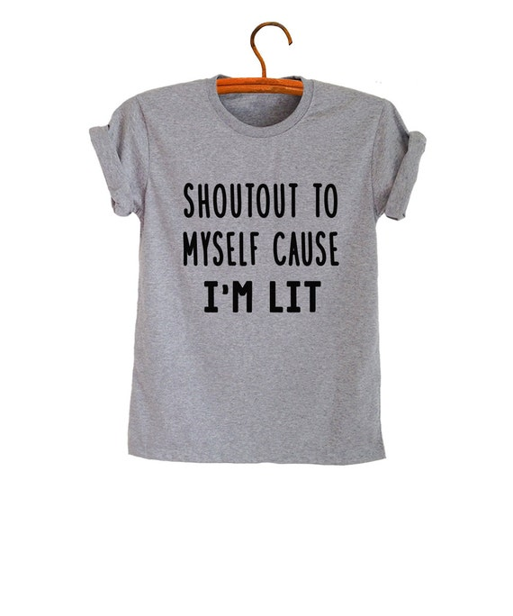 Shoutout to myself Im lit Shirt Funny Graphic Tee Men Women
