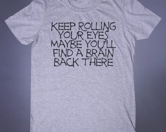 Tumblr Clothing Keep Rolling Your Eyes Maybe You'll Find A Brain Back There Slogan Tee Sarcastic Soft Grunge T-shirt
