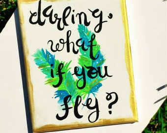 Darling what if you fly?, inspirational quote, canvas, calligraphy, painting, great for dorms and gifts, super cute