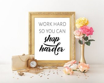 Work hard so you can shop harder, funny office printable, typography print, motivational poster, office decor, shopoholic quote, funny quote