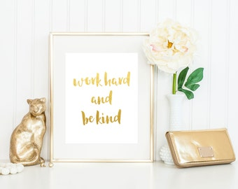 Work Hard and Be Kind Foil Print / Gold or Silver Foil / Black and White / Motivational Print