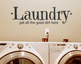 Laundry Wall decal, Laundry Room Wall Sticker, Get all the good dirt here, Country Laundry decor, Laundry Apartment decor, Laundry Door sign