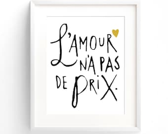 Love Is Priceless (L'amour n'a pas de Prix) A4 Print. French quote (in Classic Black and White and Natural)